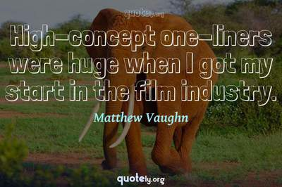 Photo Quote of High-concept one-liners were huge when I got my start in the film industry.