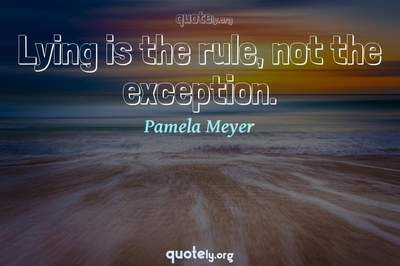 Photo Quote of Lying is the rule, not the exception.