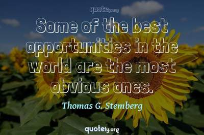Photo Quote of Some of the best opportunities in the world are the most obvious ones.