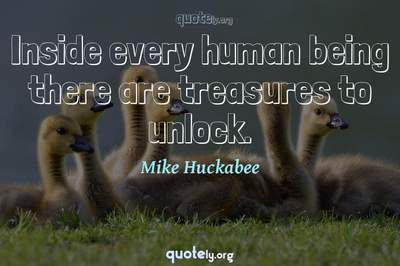 Photo Quote of Inside every human being there are treasures to unlock.