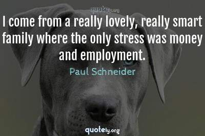 Photo Quote of I come from a really lovely, really smart family where the only stress was money and employment.