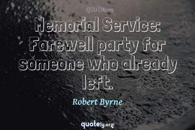 Photo Quote of Memorial Service: Farewell party for someone who already left.