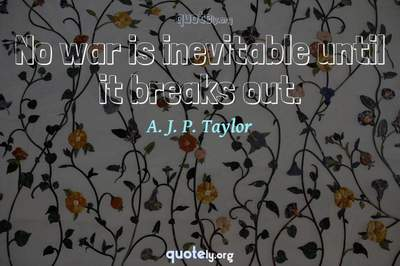 Photo Quote of No war is inevitable until it breaks out.
