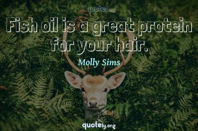 Photo Quote of Fish oil is a great protein for your hair.