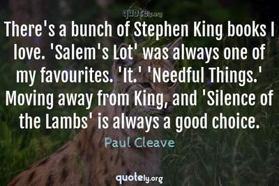 Photo Quote of There's a bunch of Stephen King books I love. 'Salem's Lot' was always one of my favourites. 'It.' 'Needful Things.' Moving away from King, and 'Silence of the Lambs' is always a good choice.