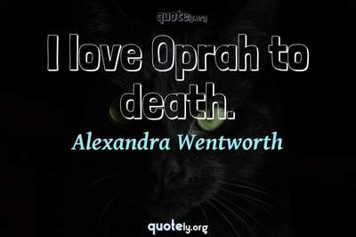 Photo Quote of I love Oprah to death.