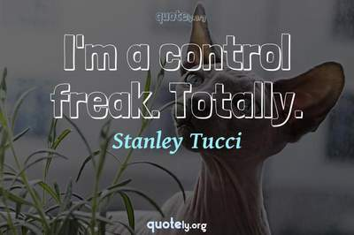 Photo Quote of I'm a control freak. Totally.