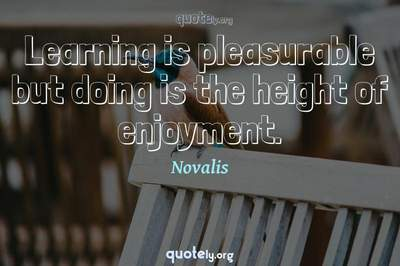 Photo Quote of Learning is pleasurable but doing is the height of enjoyment.