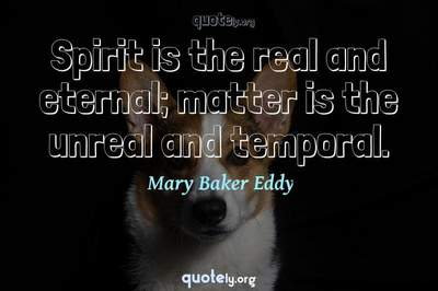 Photo Quote of Spirit is the real and eternal; matter is the unreal and temporal.