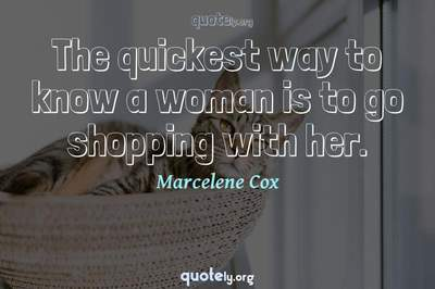 Photo Quote of The quickest way to know a woman is to go shopping with her.