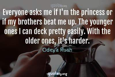 Photo Quote of Everyone asks me if I'm the princess or if my brothers beat me up. The younger ones I can deck pretty easily. With the older ones, it's harder.