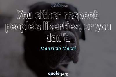 Photo Quote of You either respect people's liberties, or you don't.