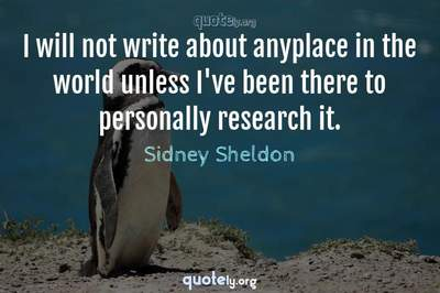 Photo Quote of I will not write about anyplace in the world unless I've been there to personally research it.