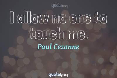 Photo Quote of I allow no one to touch me.