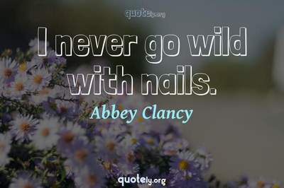 Photo Quote of I never go wild with nails.