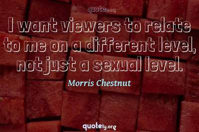 Photo Quote of I want viewers to relate to me on a different level, not just a sexual level.