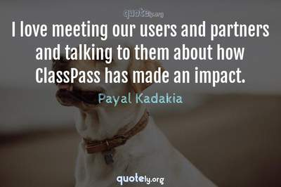 Photo Quote of I love meeting our users and partners and talking to them about how ClassPass has made an impact.