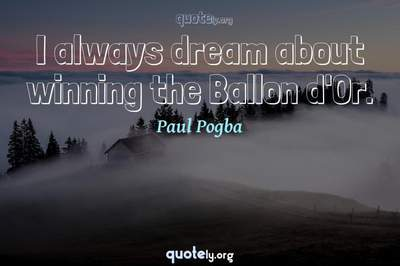 Photo Quote of I always dream about winning the Ballon d'Or.