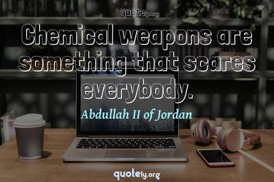 Photo Quote of Chemical weapons are something that scares everybody.