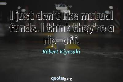 Photo Quote of I just don't like mutual funds. I think they're a rip-off.