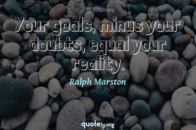 Photo Quote of Your goals, minus your doubts, equal your reality.