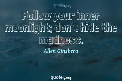 Photo Quote of Follow your inner moonlight; don't hide the madness.