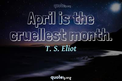 Photo Quote of April is the cruellest month.