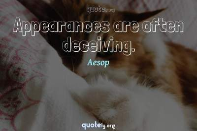 Photo Quote of Appearances are often deceiving.