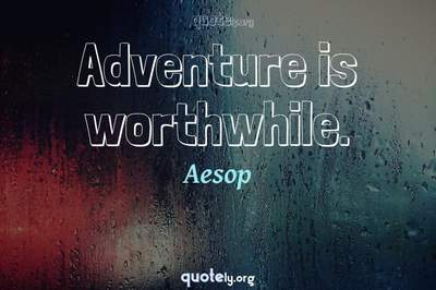 Photo Quote of Adventure is worthwhile.