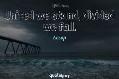 Photo Quote of United we stand, divided we fall.