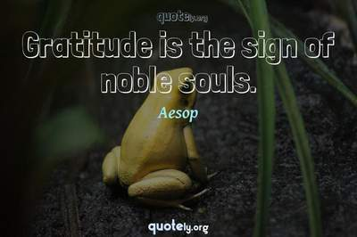Photo Quote of Gratitude is the sign of noble souls.
