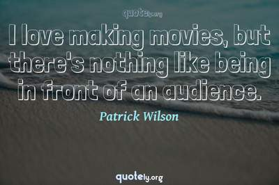 Photo Quote of I love making movies, but there's nothing like being in front of an audience.