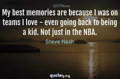 Photo Quote of My best memories are because I was on teams I love - even going back to being a kid. Not just in the NBA.