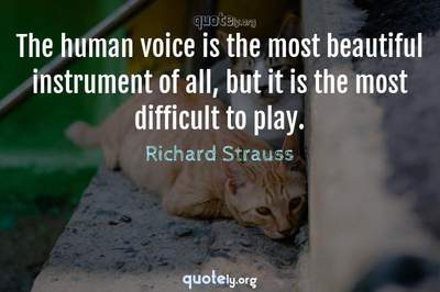 Photo Quote of The human voice is the most beautiful instrument of all, but it is the most difficult to play.