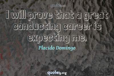 Photo Quote of I will prove that a great conducting career is expecting me.