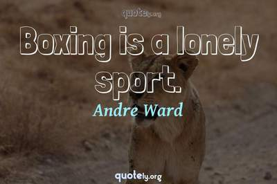 Photo Quote of Boxing is a lonely sport.