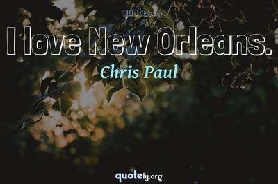 Photo Quote of I love New Orleans.