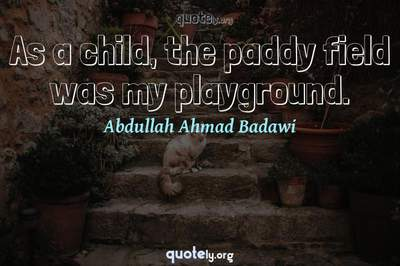 Photo Quote of As a child, the paddy field was my playground.
