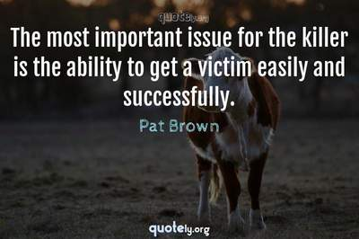 Photo Quote of The most important issue for the killer is the ability to get a victim easily and successfully.