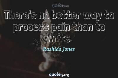 Photo Quote of There's no better way to process pain than to write.