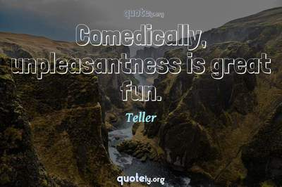 Photo Quote of Comedically, unpleasantness is great fun.