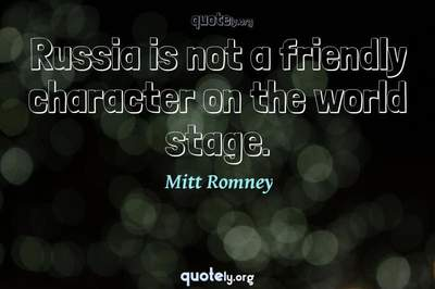 Photo Quote of Russia is not a friendly character on the world stage.