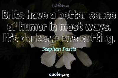 Photo Quote of Brits have a better sense of humor in most ways. It's darker, more cutting.