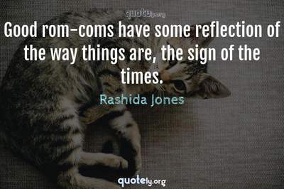 Photo Quote of Good rom-coms have some reflection of the way things are, the sign of the times.