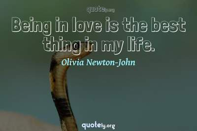 Photo Quote of Being in love is the best thing in my life.