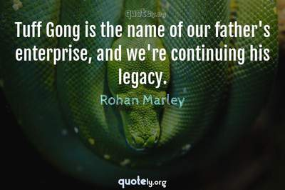 Photo Quote of Tuff Gong is the name of our father's enterprise, and we're continuing his legacy.
