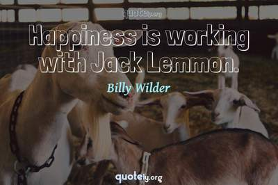 Photo Quote of Happiness is working with Jack Lemmon.