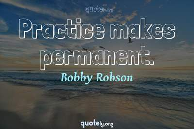 Photo Quote of Practice makes permanent.