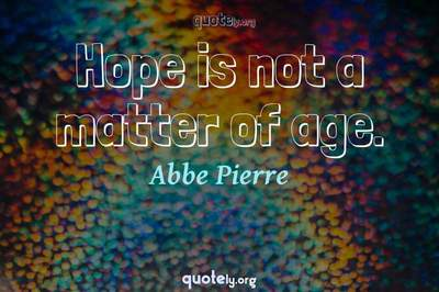Photo Quote of Hope is not a matter of age.