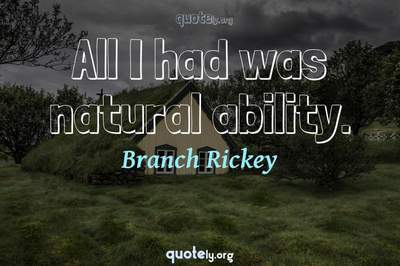 Photo Quote of All I had was natural ability.
